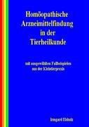 Homoopathische Arzneimittelfindung in Der Tierheilkunde Mit Ausgewahlten Fallbeispielen Aus Der Kleintierpraxis 9783833440434