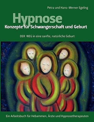 Hypnose - Konzepte Fr Schwangerschaft Und Geburt 9783837032178
