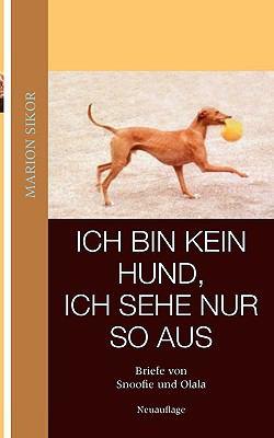 Ich Bin Kein Hund, Ich Sehe Nur So Aus 9783837049350
