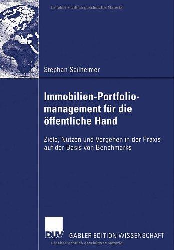 Immobilien-Portfoliomanagement F R Die Ffentliche Hand: Ziele, Nutzen Und Vorgehen in Der Praxis Auf Der Basis Von Benchmarks 9783835006713