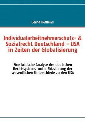 Individualarbeitnehmerschutz- & Sozialrecht Deutschland - USA in Zeiten Der Globalisierung 9783837085471