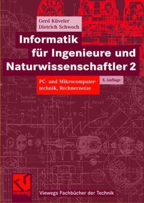 Informatik Fur Ingenieure Und Naturwissenschaftler 2: PC- Und Mikrocomputertechnik, Rechnernetze (5, Vollst. Uber Arb. U. Akt. Auf) 9783834801876