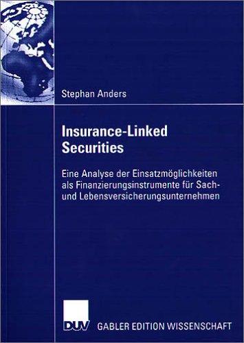Insurance-Linked Securities: Eine Analyse Der Einsatzm Glichkeiten ALS Finanzierungsinstrumente F R Sach- Und Lebensversicherungsunternehmen 9783835001879