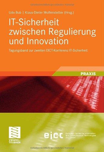 It-Sicherheit Zwischen Regulierung Und Innovation: Tagungsband Zur Zweiten Eict-Konferenz It-Sicherheit 9783834817297