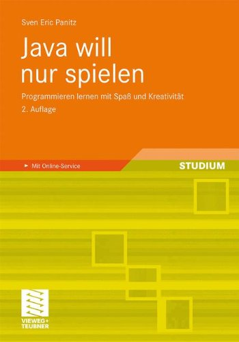 Java Will Nur Spielen: Programmieren Lernen Mit Spa Und Kreativit T 9783834814104