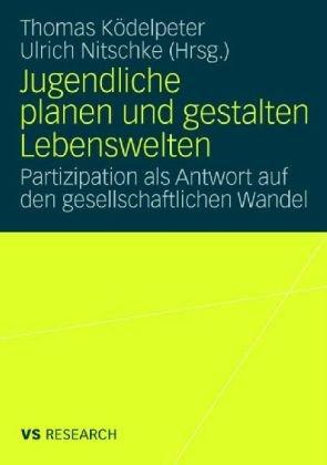 Jugendliche Planen Und Gestalten Lebenswelten: Partizipation ALS Antwort Auf Den Gesellschaftlichen Wandel 9783835070165