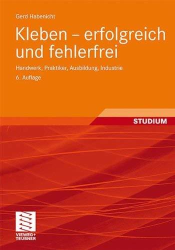 Kleben - Erfolgreich Und Fehlerfrei: Handwerk, Praktiker, Ausbildung, Industrie 9783834815859