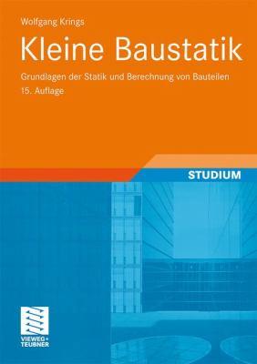 Kleine Baustatik: Grundlagen Der Statik Und Berechnung Von Bauteilen 9783834817525