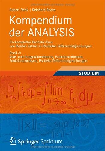 Kompendium Der Analysis - Ein Kompletter Bachelor-Kurs Von Reellen Zahlen Zu Partiellen Differentialgleichungen: Band 2: Ma - Und Integrationstheorie, 9783834815668