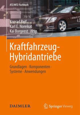 Kraftfahrzeug-Hybridantriebe: Grundlagen, Komponenten, Systeme, Anwendungen