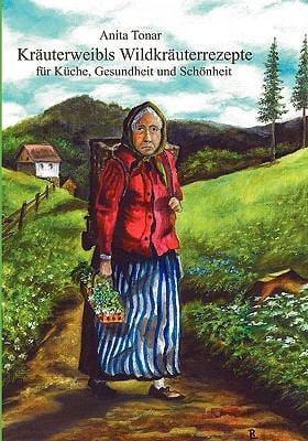 Kruterweibl's Wildkruterrezepte Fr Kche, Gesundheit Und Schnheit 9783837098525
