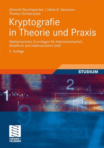 Kryptografie in Theorie Und Praxis: Mathematische Grundlagen F R Internetsicherheit, Mobilfunk Und Elektronisches Geld 9783834809773