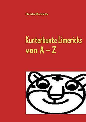 Kunterbunte Limericks Von a - Z 9783837088700