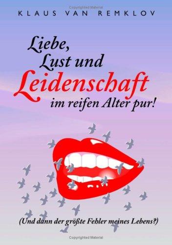 Liebe, Lust Und Leidenschaft Im Reifen Alter Pur! 9783833477737