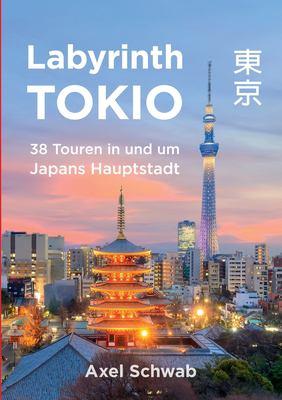 Labyrinth Tokio - 38 Touren in Und Um Japans Hauptstadt 9783837066289