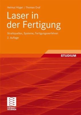Laser in Der Fertigung: Strahlquellen, Systeme, Fertigungsverfahren 9783835100053