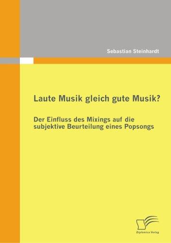 Laute Musik Gleich Gute Musik? Der Einfluss Des Mixings Auf Die Subjektive Beurteilung Eines Popsongs 9783836676496
