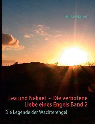 Lea Und Nekael - Die Verbotene Liebe Eines Engels Band 2 9783837009415