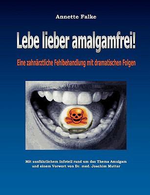 Lebe Lieber Amalgamfrei! 9783833493737