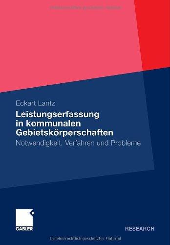 Leistungserfassung in Kommunalen Gebietsk Rperschaften: Notwendigkeit, Verfahren Und Probleme 9783834926708