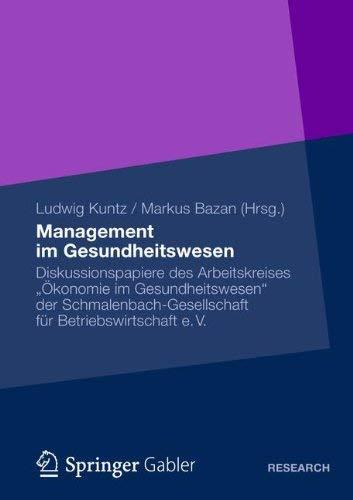 Management Im Gesundheitswesen: Diskussionspapiere Des Arbeitskreises Konomie Im Gesundheitswesen Der Schmalenbach-Gesellschaft F R Betriebswirtschaft 9783834934772