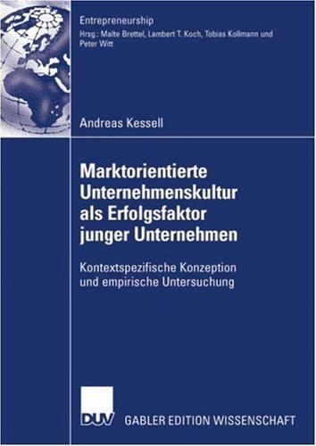 Marktorientierte Unternehmenskultur ALS Erfolgsfaktor Junger Unternehmen: Kontextspezifische Konzeption Und Empirische Untersuchung 9783835008083