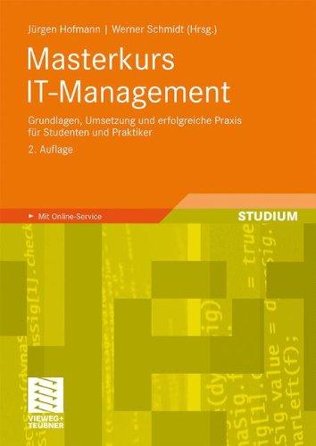 Masterkurs It-Management: Grundlagen, Umsetzung Und Erfolgreiche Praxis F R Studenten Und Praktiker 9783834808424