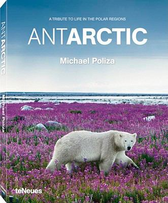 Antarctic: A Tribute to Life in the Polar Regions 9783832795900