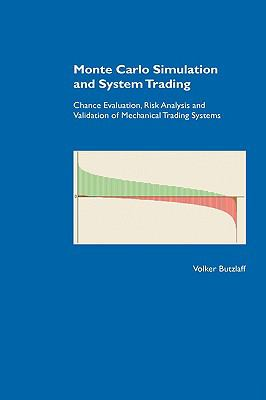Monte Carlo Simulation and System Trading. Chance Evaluation, Risk Analysis and Validation of Mechanical Trading Systems 9783833464195
