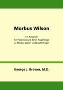 Morbus Wilson - Ein Ratgeber Fur Patienten Und Deren Angehorige Zu Morbus Wilson Und Kupferfragen 9783833445408