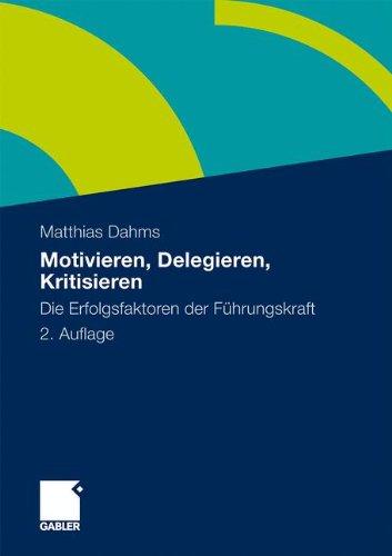 Motivieren - Delegieren - Kritisieren: Die Erfolgsfaktoren Der F Hrungskraft 9783834918734