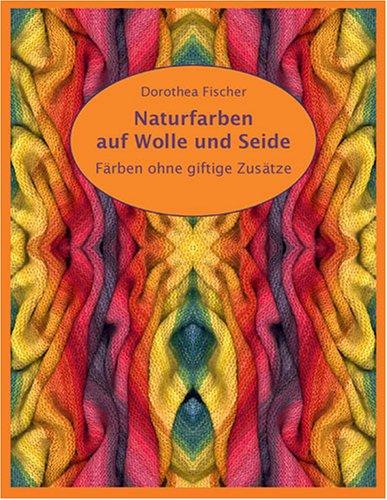 Naturfarben Auf Wolle Und Seide - Farben Ohne Giftige Zusatze 9783833446917