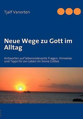 Neue Wege Zu Gott Im Alltag 9783837001310