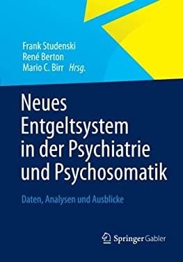 Neues Entgeltsystem in Der Psychiatrie Und Psychosomatik: Daten, Analysen Und Ausblicke 9783834941640