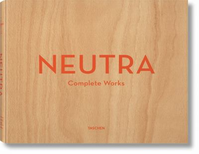 Neutra: Complete Works 9783836512442