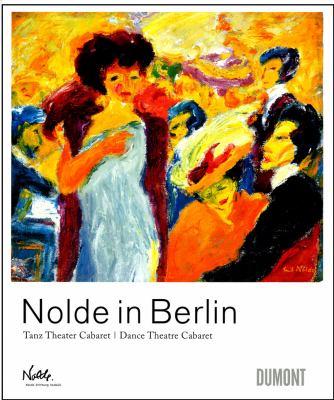Nolde in Berlin: Dance Theatre Cabaret 9783832190507