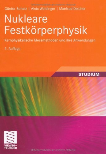 Nukleare Festk Rperphysik: Kernphysikalische Messmethoden Und Ihre Anwendungen 9783835102286