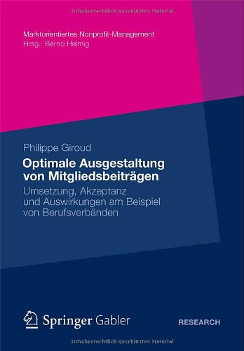 Optimale Ausgestaltung Von Mitgliedsbeitr Gen: Umsetzung, Akzeptanz Und Auswirkungen Am Beispiel Von Berufsverb Nden 9783834942418
