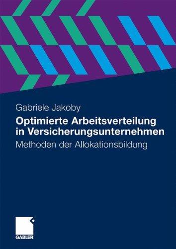 Optimierte Arbeitsverteilung in Versicherungsunternehmen: Methoden Der Allokationsbildung 9783834919526