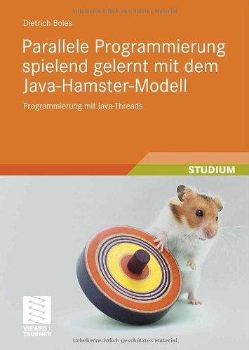 Parallele Programmierung Spielend Gelernt Mit Dem Java-Hamster-Modell: Programmierung Mit Java-Threads 9783835102293