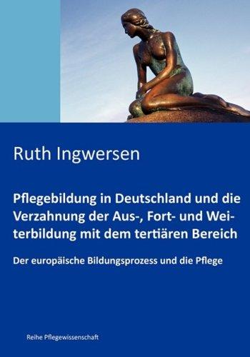 Pflegebildung in Deutschland Und Die Verzahnung Der Aus-, Fort- Und Weiterbildung Mit Dem Tertiren Bereich 9783837079685