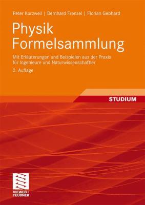 Physik Formelsammlung: Mit Erl Erungen Und Beispielen Aus Der Praxis F R Ingenieure Und Naturwissenschaftler 9783834808752