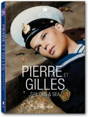 Pierre Et Gilles: Sailors & Sea 9783836508858