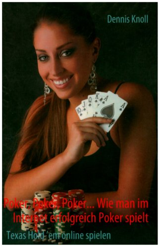 Poker, Poker, Poker - Wie Man Im Internet Erfolgreich Poker Spielt 9783837005240