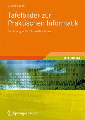 Praktische Informatik - Eine Einf Hrung: Lehr- Und Arbeitsbuch Mit Tafelbildern 9783834818744