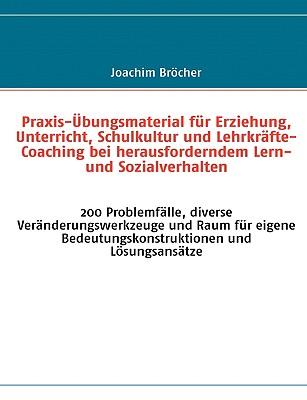 Praxis-Bungsmaterial Fr Erziehung, Unterricht, Schulkultur Und Lehrkrfte-Coaching Bei Herausforderndem Lern- Und Sozialverhalten 9783837089097