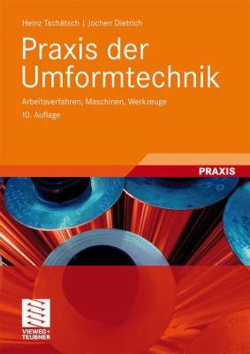 Praxis Der Umformtechnik: Arbeitsverfahren, Maschinen, Werkzeuge 9783834810137