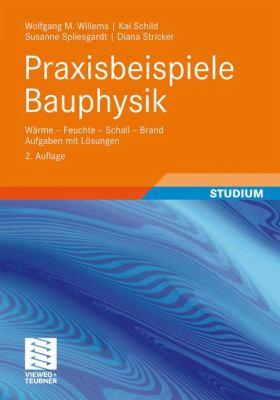 Praxisbeispiele Bauphysik: W E - Feuchte - Schall - Brand Aufgaben Mit L Sungen 9783834818317