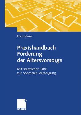 Praxishandbuch F Rderung Der Altersvorsorge: Mit Staatlicher Hilfe Zur Optimalen Versorgung 9783834915078