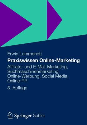 Praxiswissen Online-Marketing: Affiliate- Und E-mail-Marketing, Suchmaschinenmarketing, Online-Werbung, Social Media, Online-PR 9783834934727